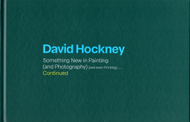 Cover of David Hockney Something New in Painitng (and Photography) [and even Printing]... Continued